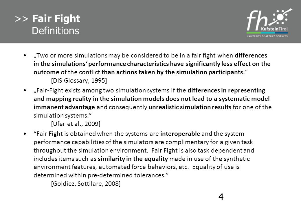 Two or more simulations may be considered to be in a fair fight when differences in the simulations performance characteristics have significantly les