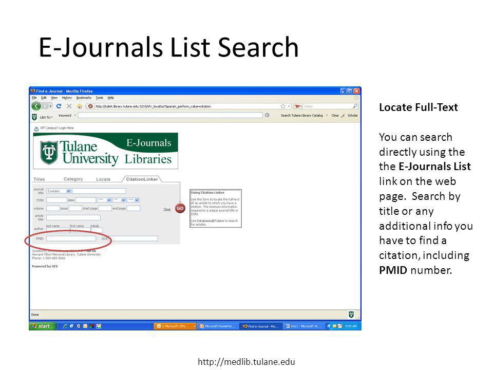 E-Journals List Search Locate Full-Text You can search directly using the the E-Journals List link on the web page. Search by title or any additional