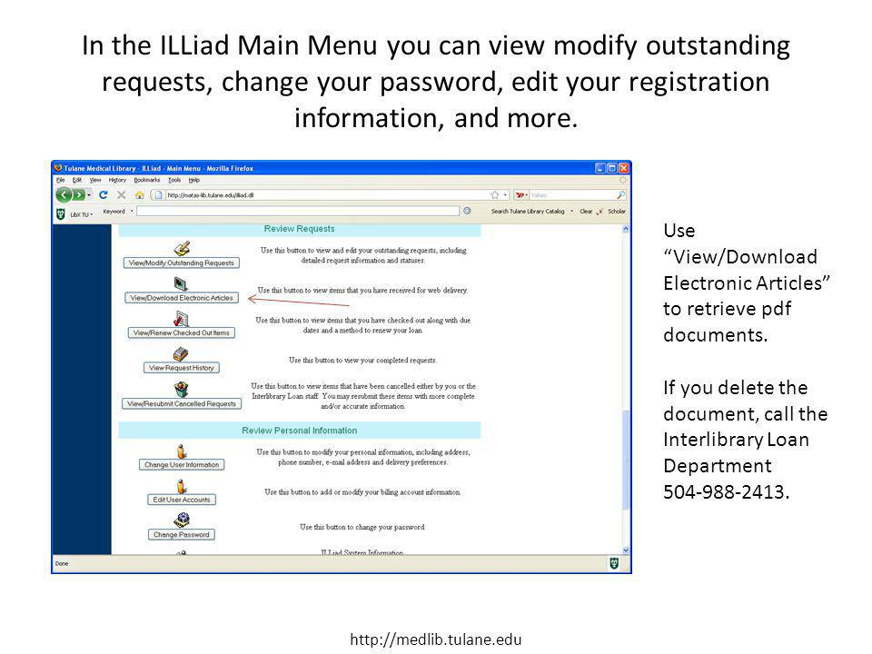 In the ILLiad Main Menu you can view modify outstanding requests, change your password, edit your registration information, and more. http://medlib.tu