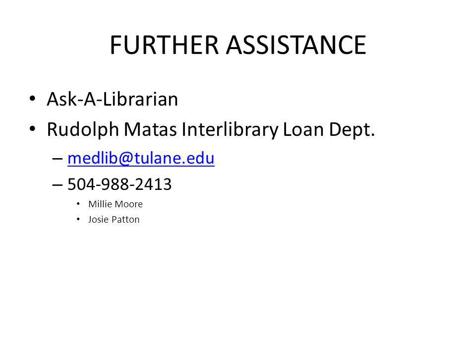 FURTHER ASSISTANCE Ask-A-Librarian Rudolph Matas Interlibrary Loan Dept.