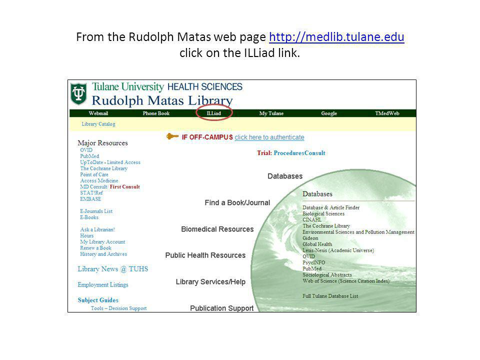 From the Rudolph Matas web page http://medlib.tulane.edu click on the ILLiad link.http://medlib.tulane.edu