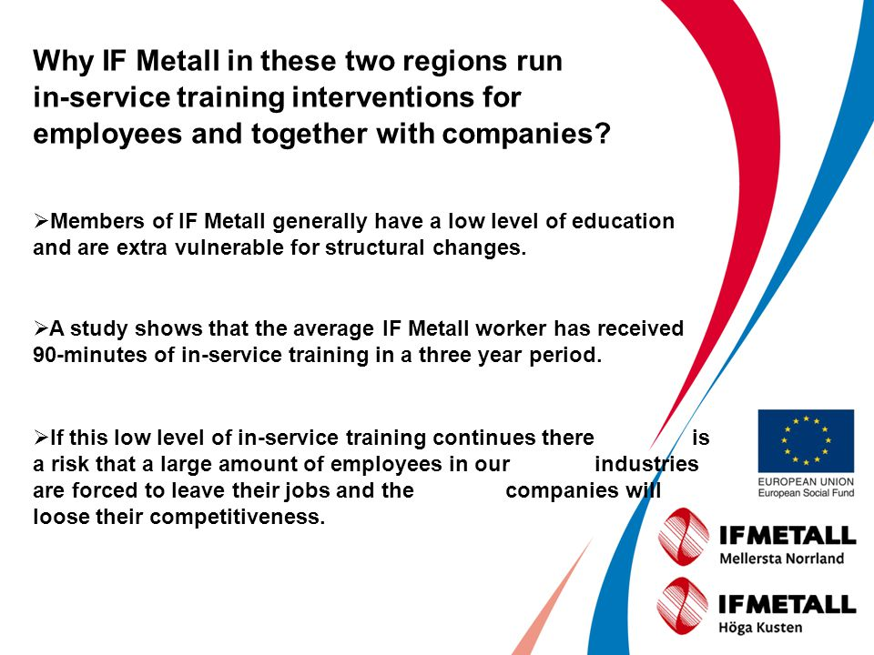 Why IF Metall in these two regions run in-service training interventions for employees and together with companies? Members of IF Metall generally hav
