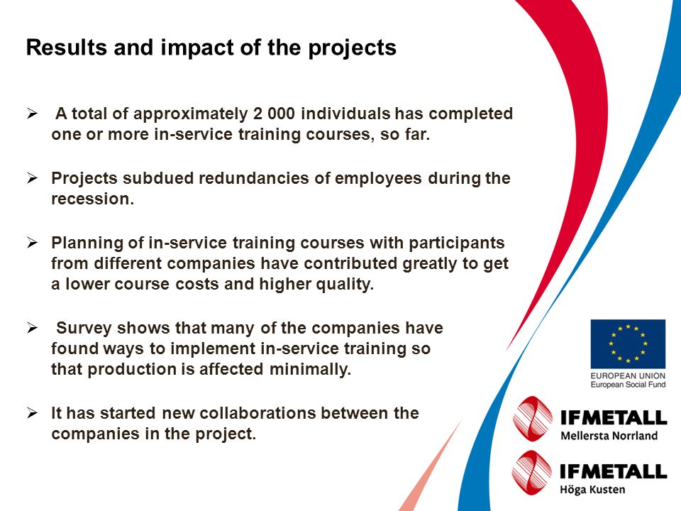 Results and impact of the projects Many companies states that the in-service training has increased efficiency in production.