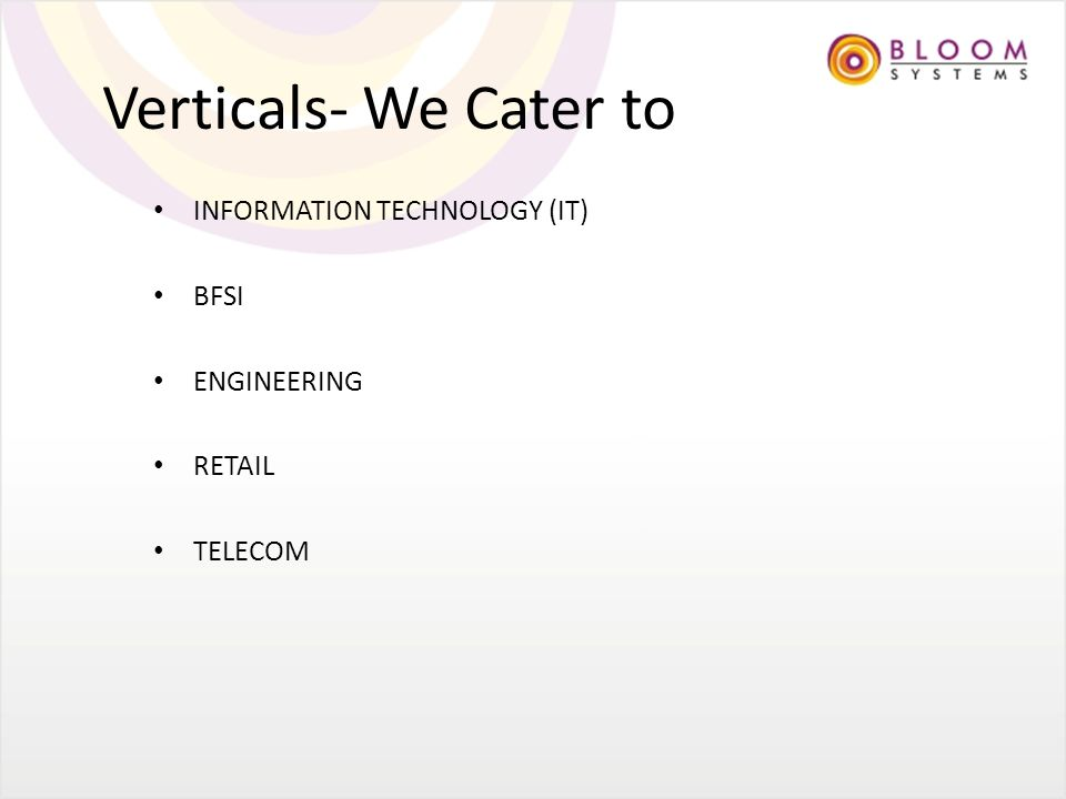 Verticals- We Cater to INFORMATION TECHNOLOGY (IT) BFSI ENGINEERING RETAIL TELECOM