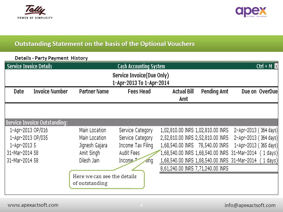+ www.apexactsoft.com info@apexactsoft.com + Outstanding Statement on the basis of the Optional Vouchers Details - Party Payment History Here we can s