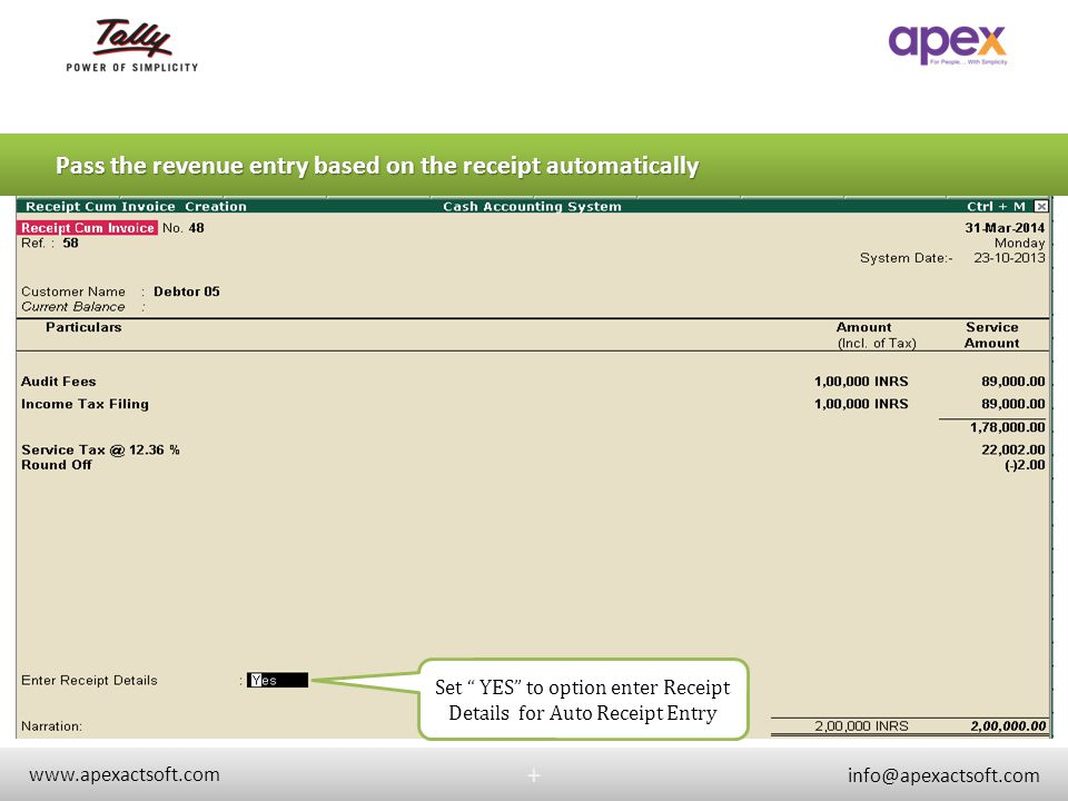 + www.apexactsoft.com info@apexactsoft.com + Pass the revenue entry based on the receipt automatically Set YES to option enter Receipt Details for Aut