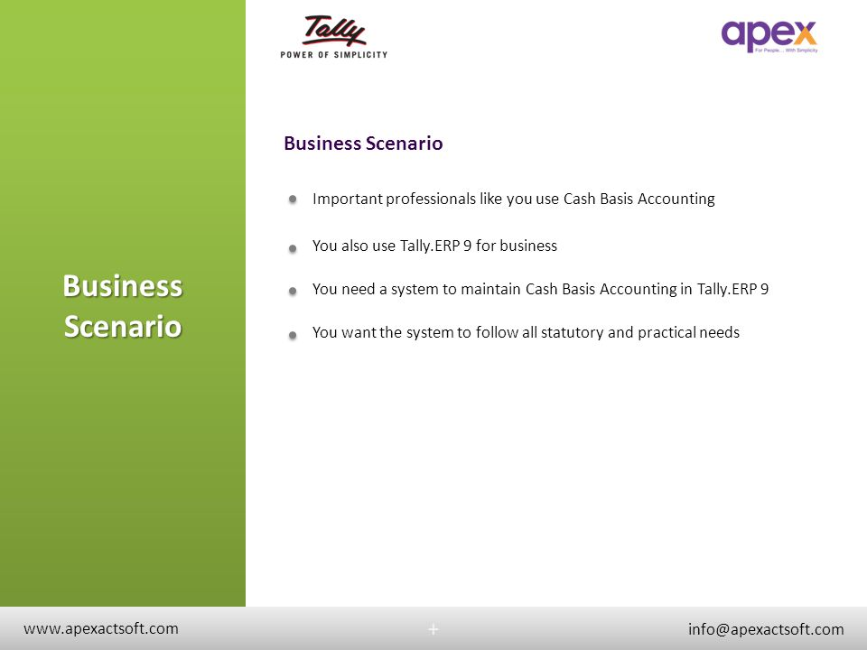 Main Business Challenges in Tally.ERP 9 + + Creating Invoices with Service Descriptions Keeping these invoices unaccounted (To avoid unnecessary Service Tax or Income Tax Liability) Outstanding Management (Without booking the invoices in accounts) Convert the received amount against the invoice into Principle + Service Tax and then book the Income www.apexactsoft.com info@apexactsoft.com