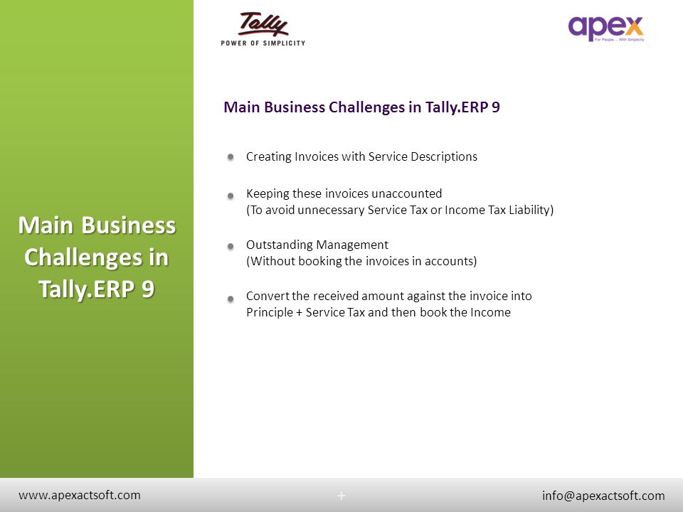 Main Business Challenges in Tally.ERP 9 + + Creating Invoices with Service Descriptions Keeping these invoices unaccounted (To avoid unnecessary Servi