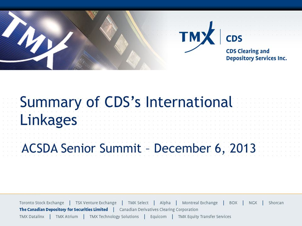 Summary of CDSs International Linkages ACSDA Senior Summit – December 6, 2013