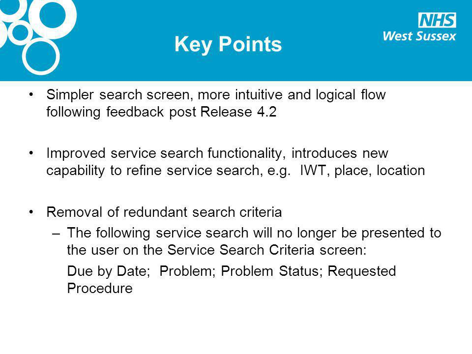 Key Points Simpler search screen, more intuitive and logical flow following feedback post Release 4.2 Improved service search functionality, introduces new capability to refine service search, e.g.