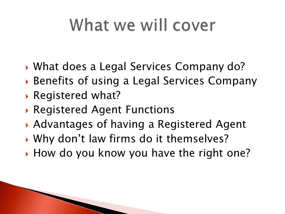 What does a Legal Services Company do? Benefits of using a Legal Services Company Registered what? Registered Agent Functions Advantages of having a R