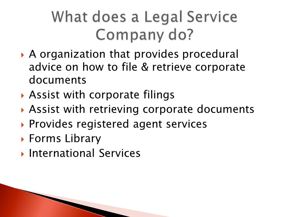 A organization that provides procedural advice on how to file & retrieve corporate documents Assist with corporate filings Assist with retrieving corp