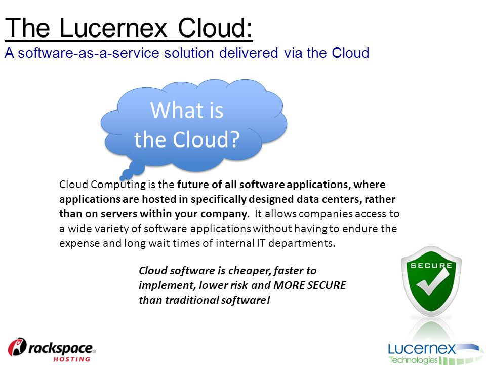 The Lucernex Cloud: A software-as-a-service solution delivered via the Cloud What is the Cloud.
