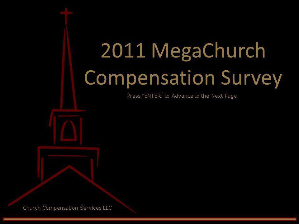 2011 MegaChurch Compensation Survey Church Compensation Services LLC Press ENTER to Advance to the Next Page