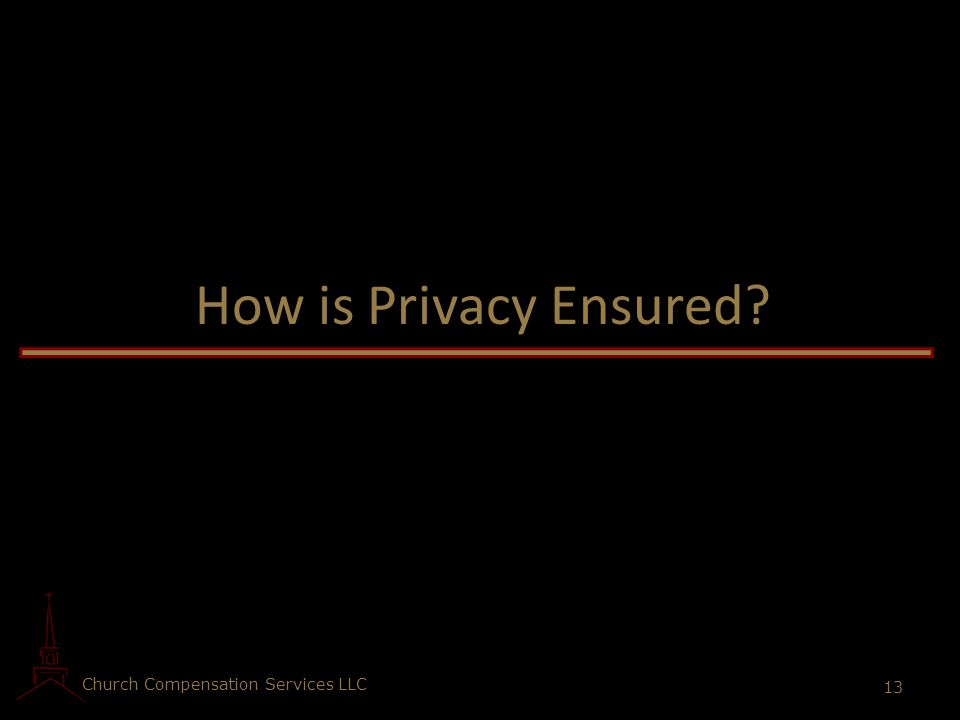 Church Compensation Services LLC 13 How is Privacy Ensured?