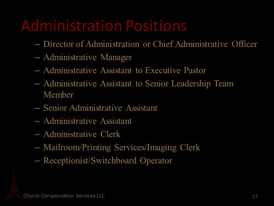 Church Compensation Services LLC 17 Administration Positions – Director of Administration or Chief Administrative Officer – Administrative Manager – A