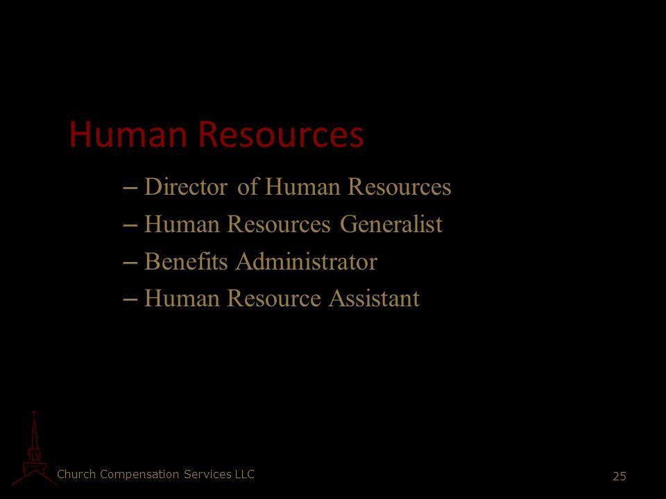 Church Compensation Services LLC 25 Human Resources – Director of Human Resources – Human Resources Generalist – Benefits Administrator – Human Resour