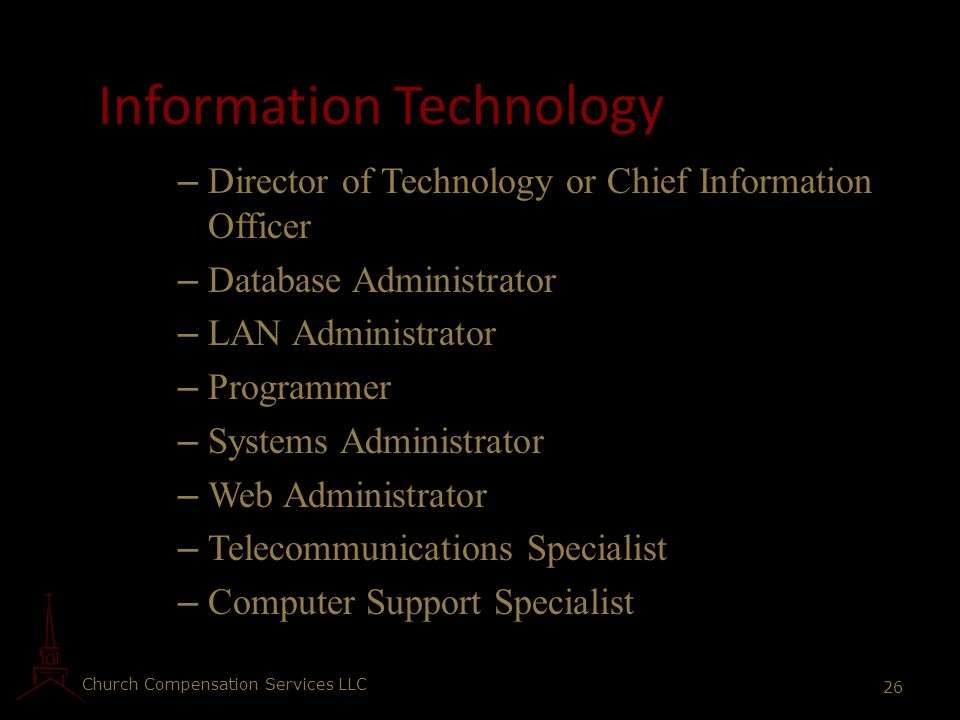 Church Compensation Services LLC 26 Information Technology – Director of Technology or Chief Information Officer – Database Administrator – LAN Admini