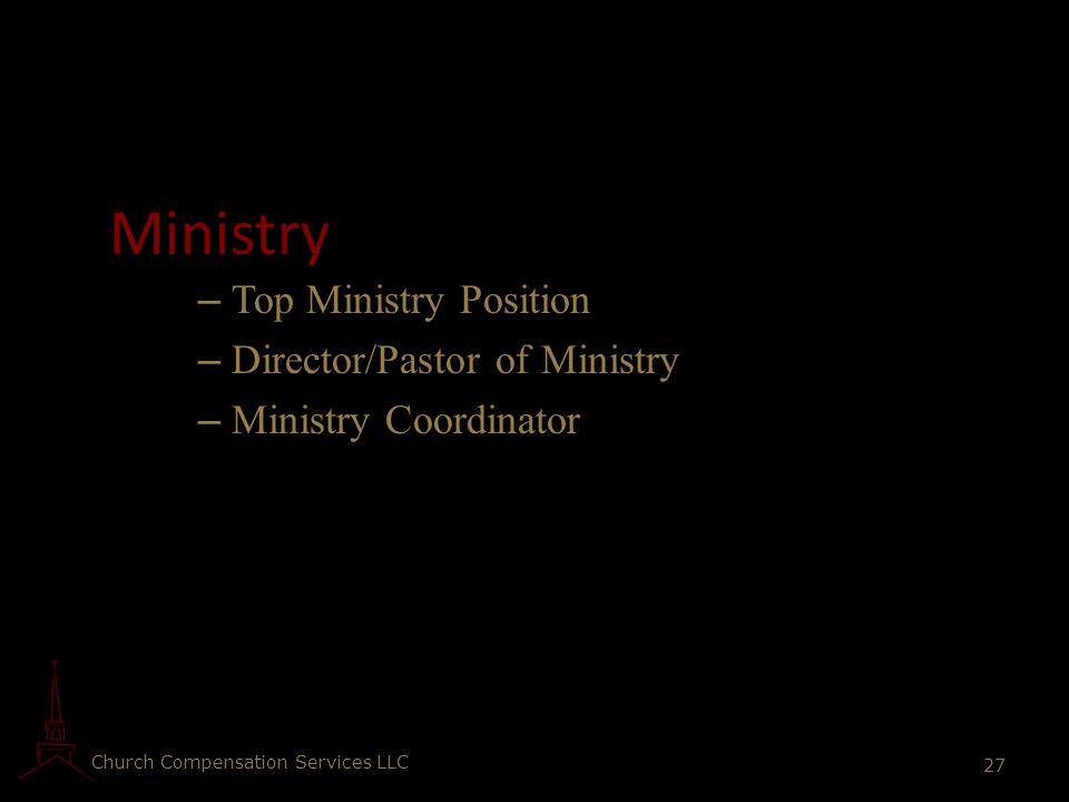 Church Compensation Services LLC 27 Ministry – Top Ministry Position – Director/Pastor of Ministry – Ministry Coordinator