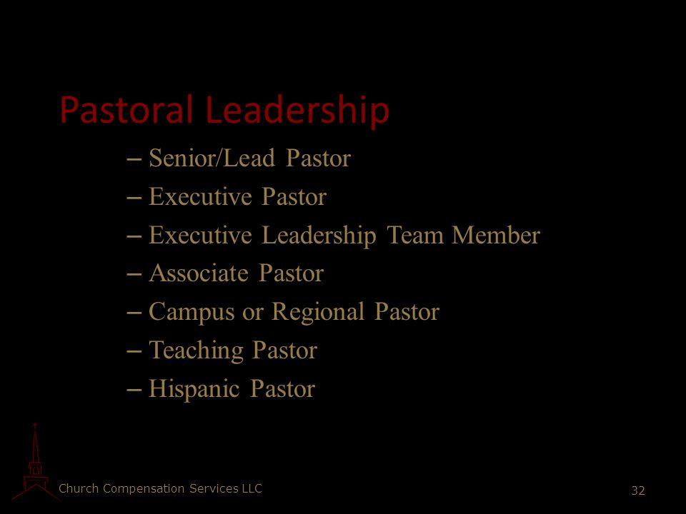 Church Compensation Services LLC 32 Pastoral Leadership – Senior/Lead Pastor – Executive Pastor – Executive Leadership Team Member – Associate Pastor