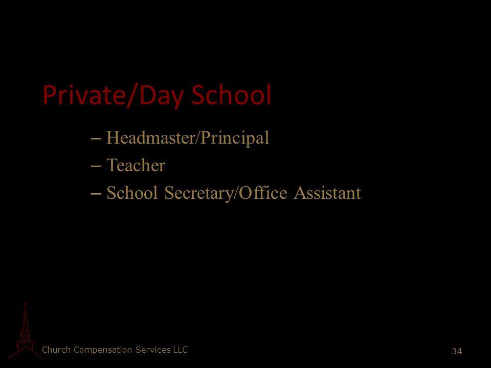 Church Compensation Services LLC 34 Private/Day School – Headmaster/Principal – Teacher – School Secretary/Office Assistant
