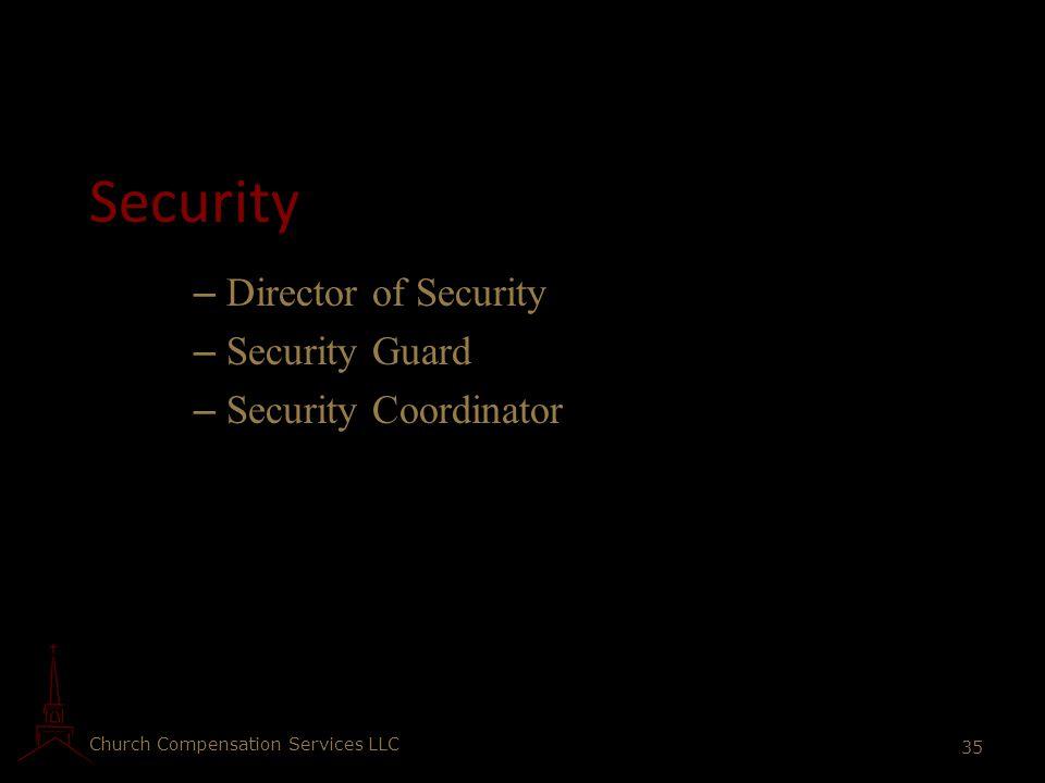 Church Compensation Services LLC 35 Security – Director of Security – Security Guard – Security Coordinator