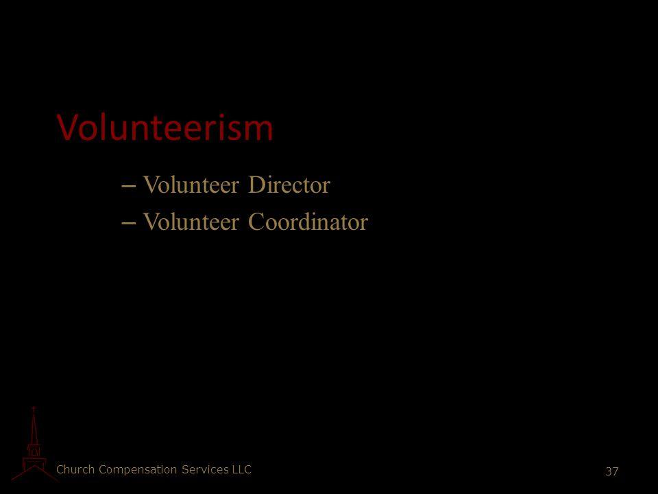 Church Compensation Services LLC 37 Volunteerism – Volunteer Director – Volunteer Coordinator