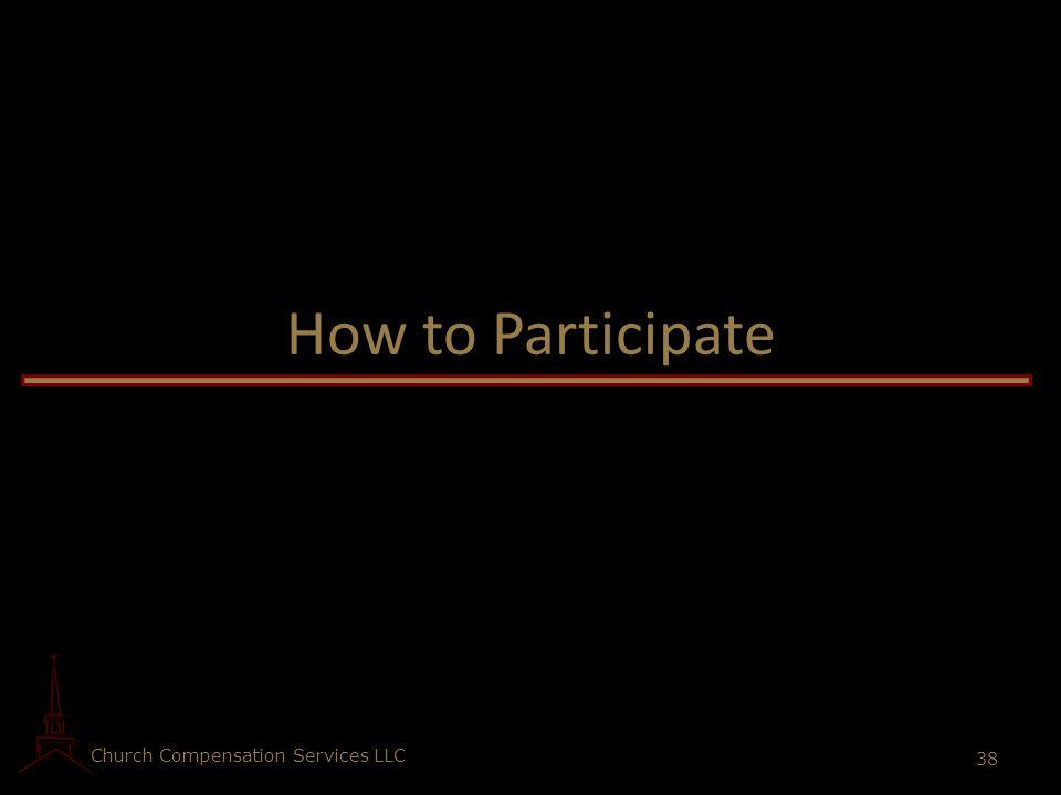 Church Compensation Services LLC 38 How to Participate