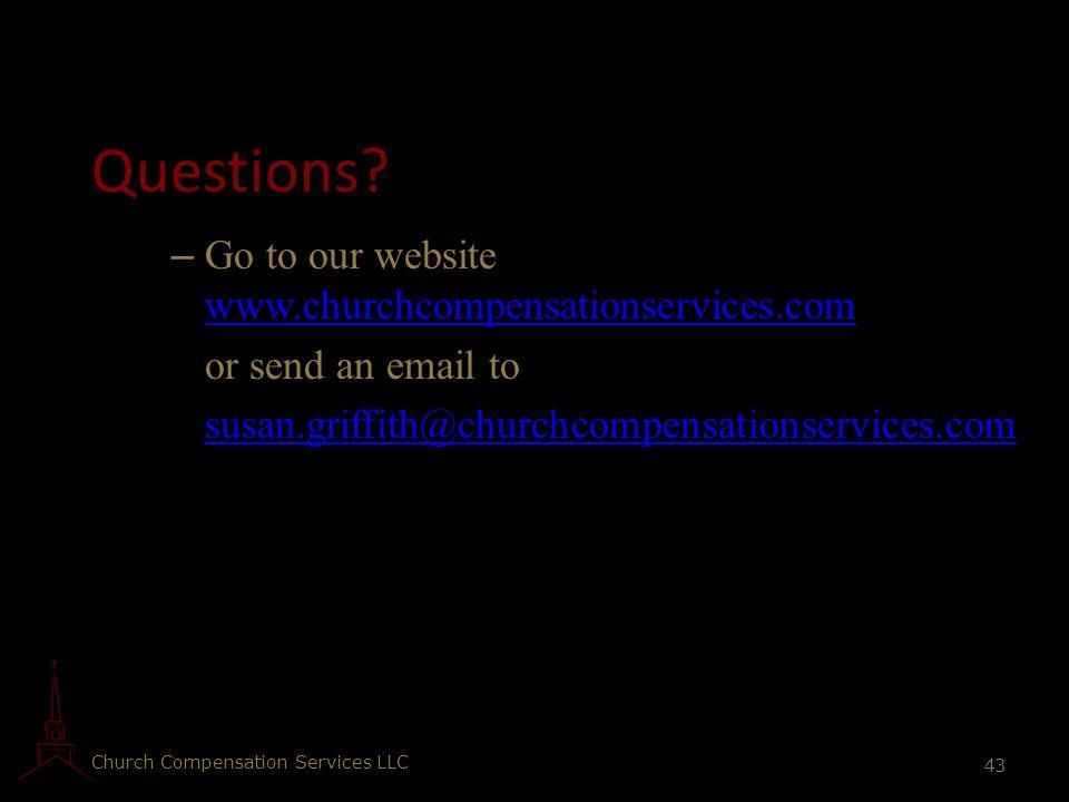 Church Compensation Services LLC 43 Questions? – Go to our website www.churchcompensationservices.com www.churchcompensationservices.com or send an em