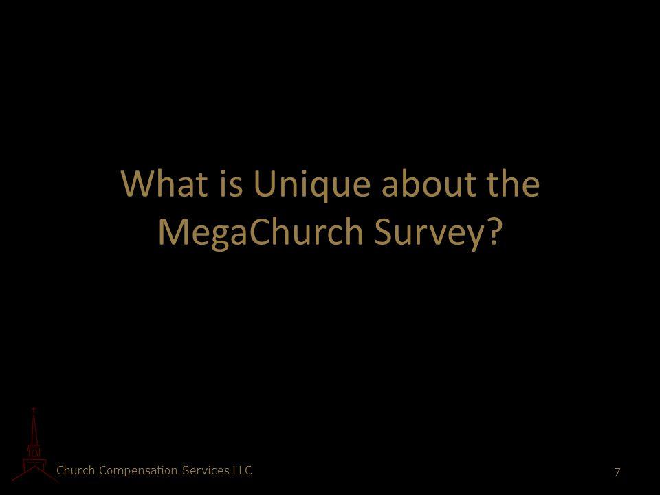 Church Compensation Services LLC 7 What is Unique about the MegaChurch Survey?