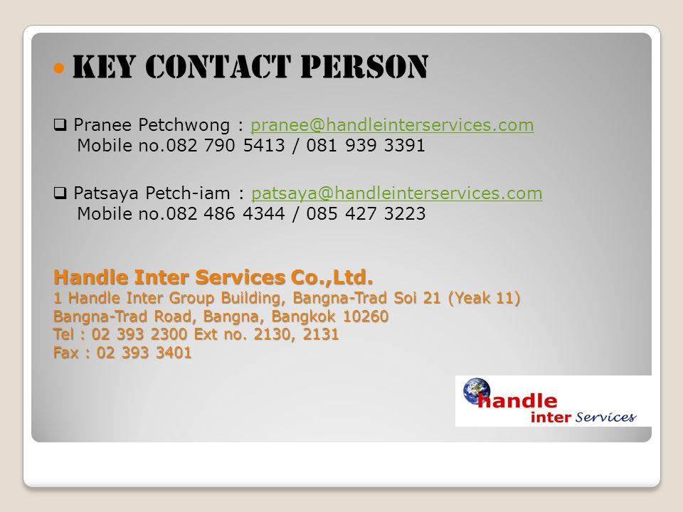 Pranee Petchwong : pranee@handleinterservices.com Mobile no.082 790 5413 / 081 939 3391pranee@handleinterservices.com Key contact person Patsaya Petch
