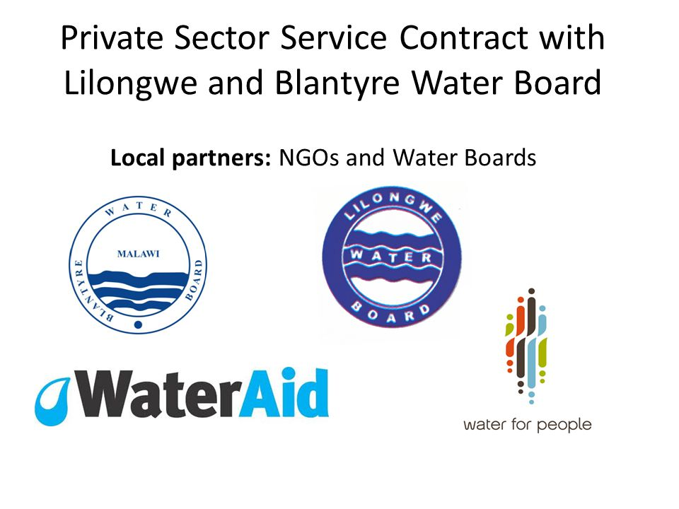 Service Contractor: consortium of an Operator, a NGO and an Engineering Consultant Private Sector Service Contract with Lilongwe and Blantyre Water Board