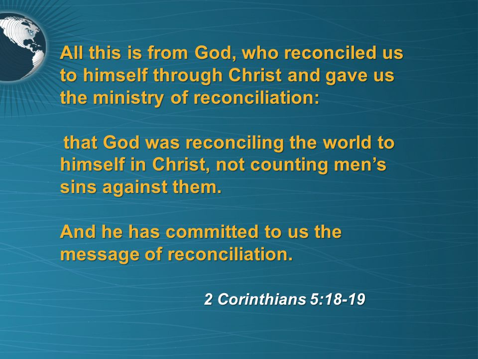 All this is from God, who reconciled us to himself through Christ and gave us the ministry of reconciliation: that God was reconciling the world to himself in Christ, not counting mens sins against them.