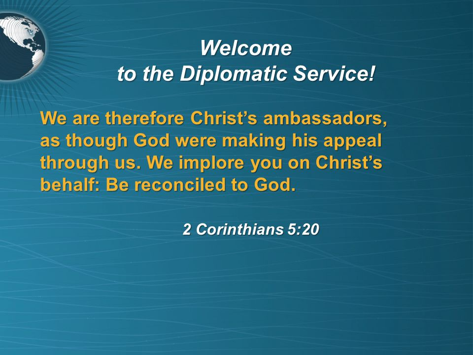 We are therefore Christs ambassadors, as though God were making his appeal through us.