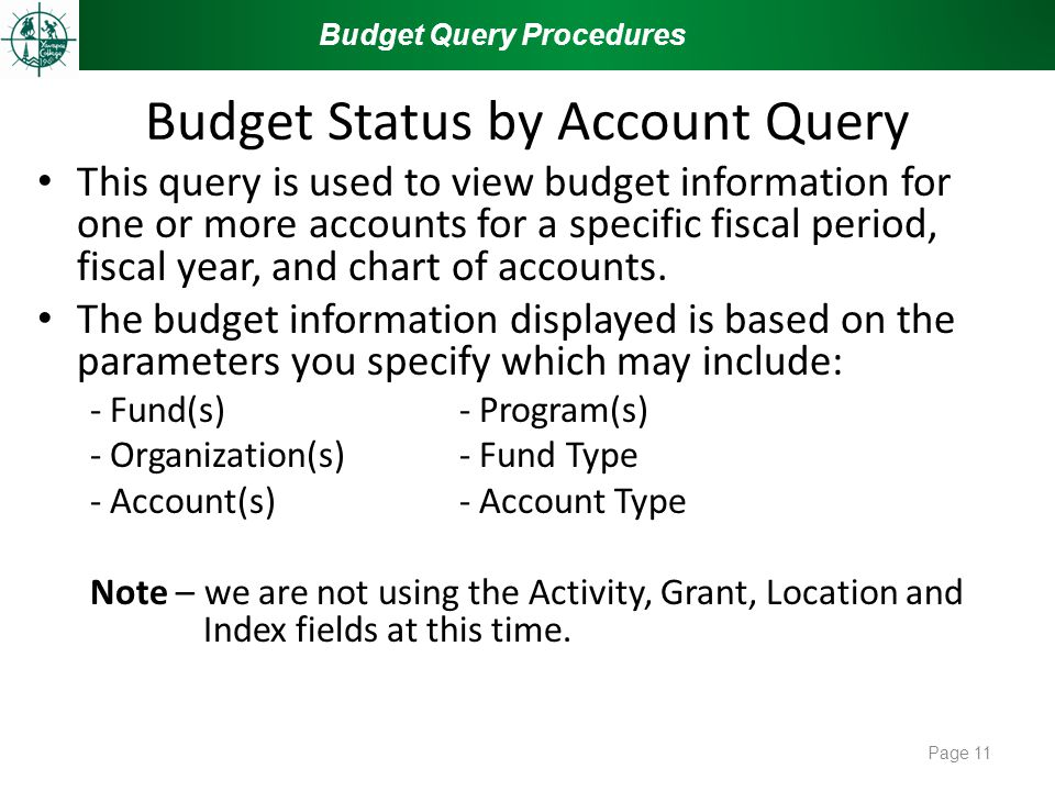 Budget Status by Account Query This query is used to view budget information for one or more accounts for a specific fiscal period, fiscal year, and chart of accounts.