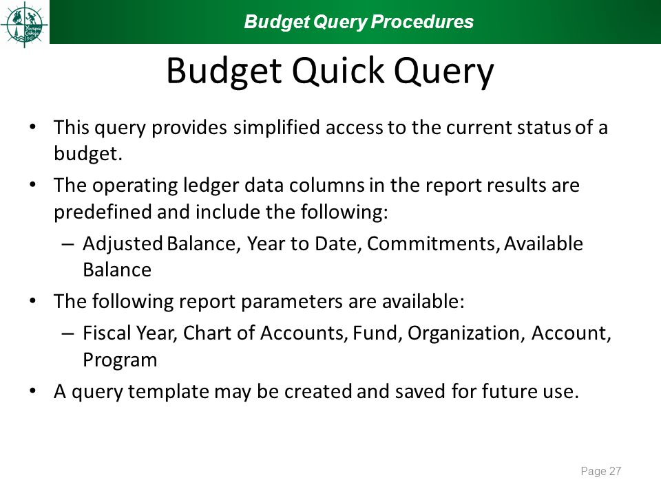 Budget Quick Query This query provides simplified access to the current status of a budget.