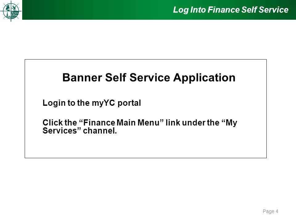 Log Into Finance Self Service Banner Self Service Application Login to the myYC portal Click the Finance Main Menu link under the My Services channel.