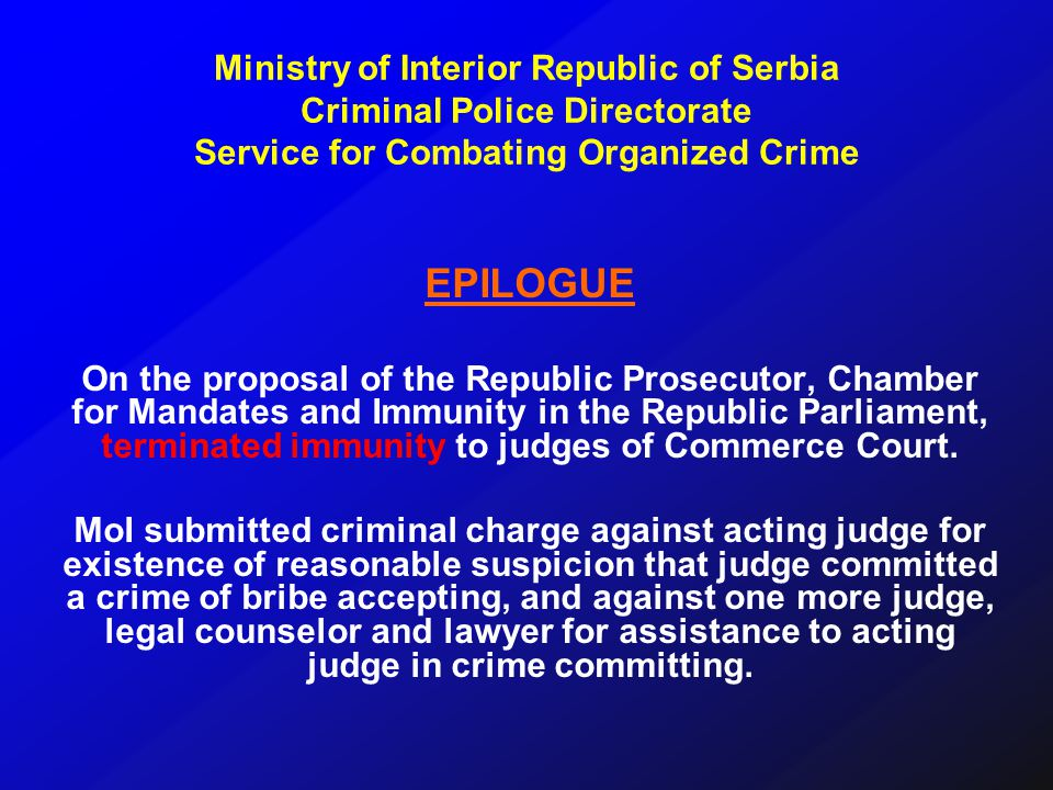 EPILOGUE On the proposal of the Republic Prosecutor, Chamber for Mandates and Immunity in the Republic Parliament, terminated immunity to judges of Commerce Court.