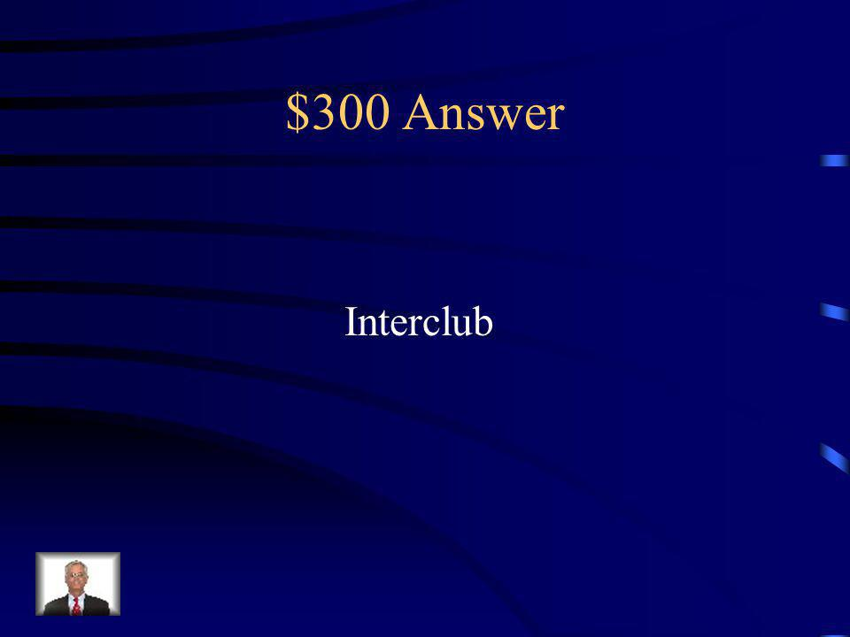 $300 Question A visit by 2 members of a Circle K club to another Circle K at a regularly scheduled meeting, service project, or other club event.