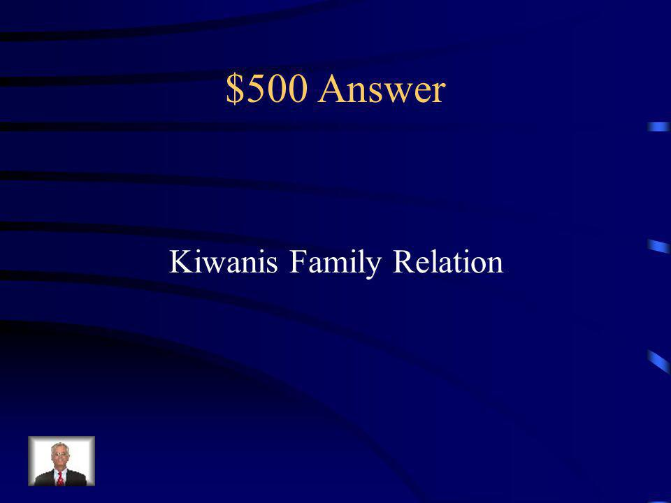 $500 Question A visit by 2 members of a Circle K club to a regularly scheduled meeting, service project, or other club event with another member of the Kiwanis Family.