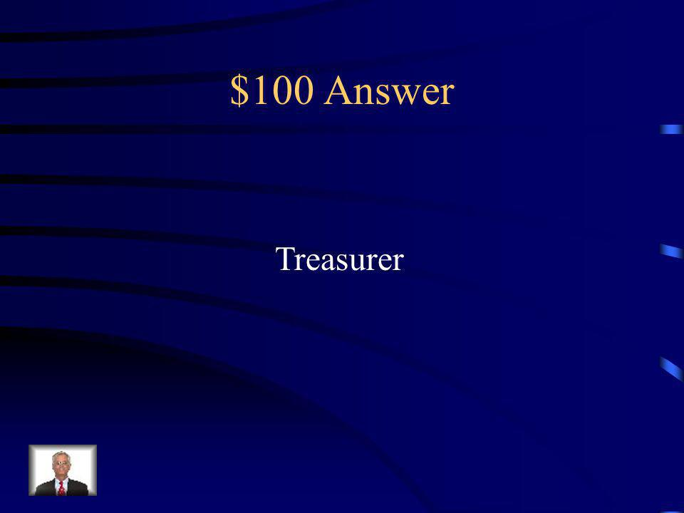 $100 Question Collects dues and oversees all financial matters.