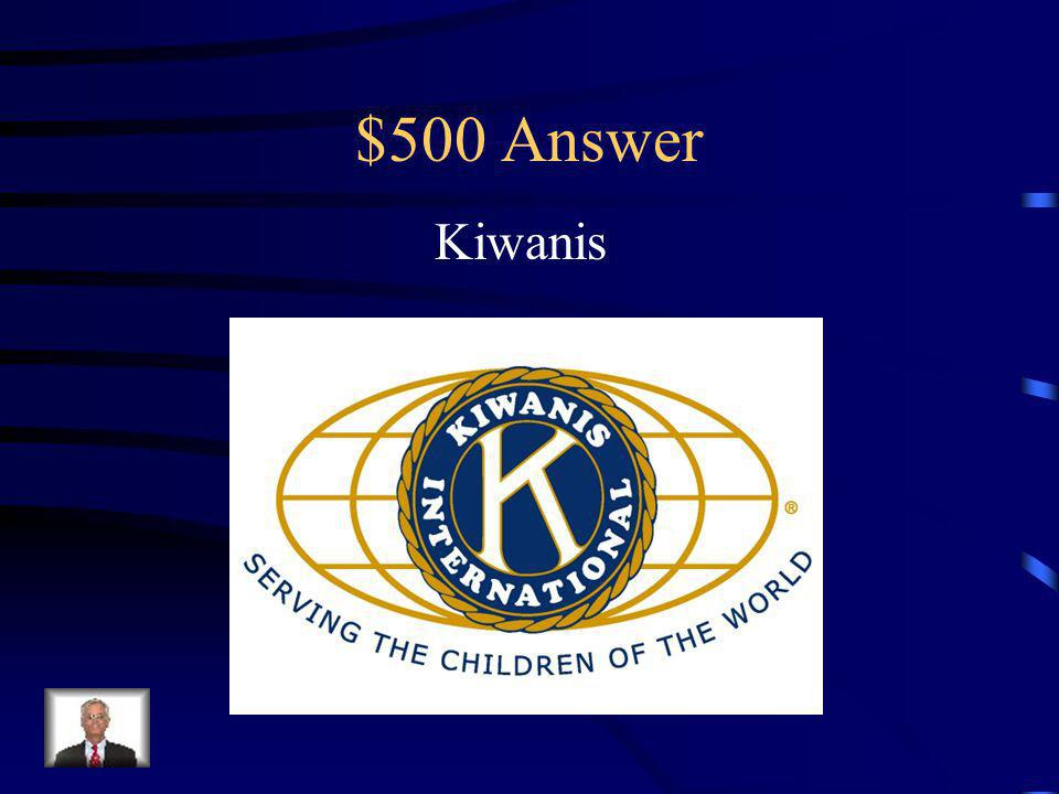 $500 Question This is a global organization of adult volunteers dedicated to changing the world one child and one community at a time.