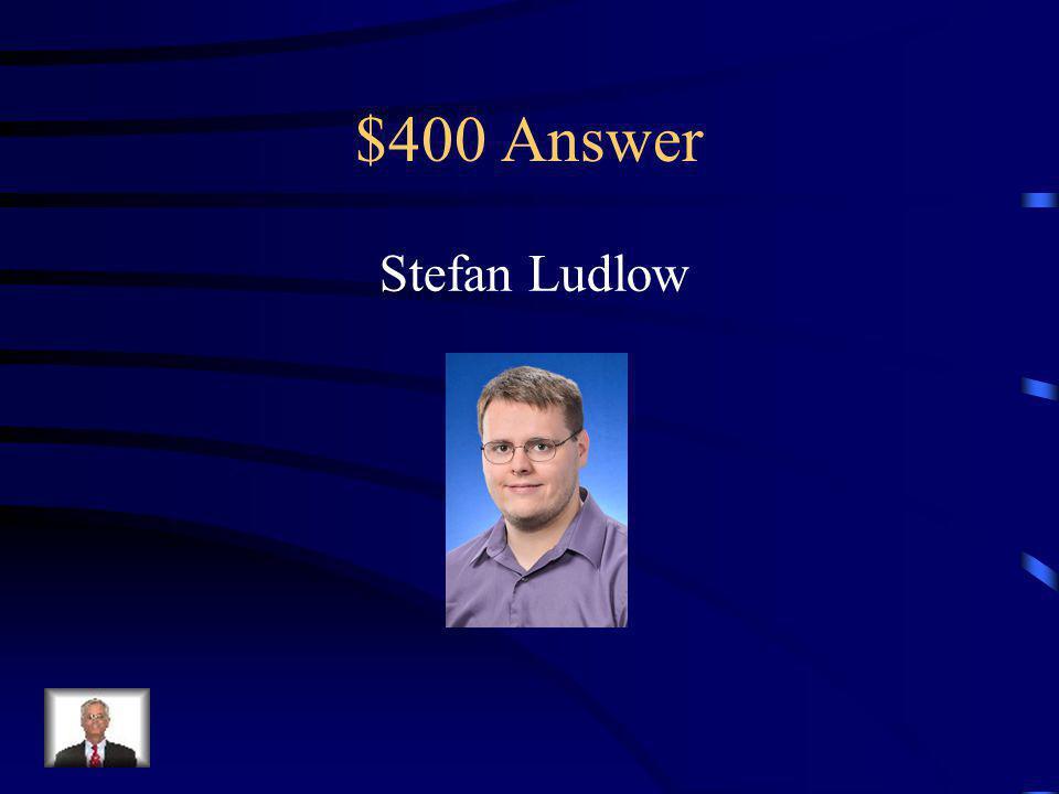 $400 Answer Stefan Ludlow