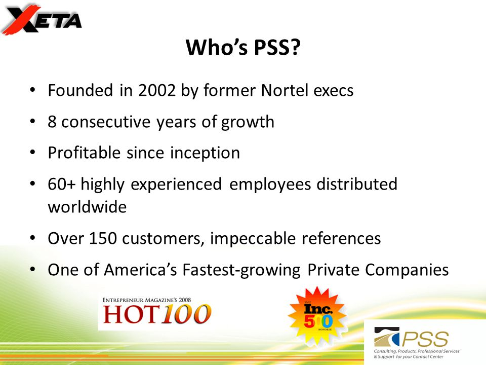 Whos PSS? Founded in 2002 by former Nortel execs 8 consecutive years of growth Profitable since inception 60+ highly experienced employees distributed