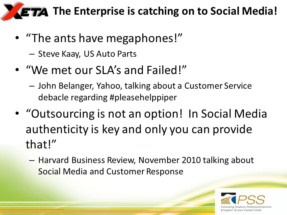The Enterprise is catching on to Social Media! The ants have megaphones! – Steve Kaay, US Auto Parts We met our SLAs and Failed! – John Belanger, Yaho
