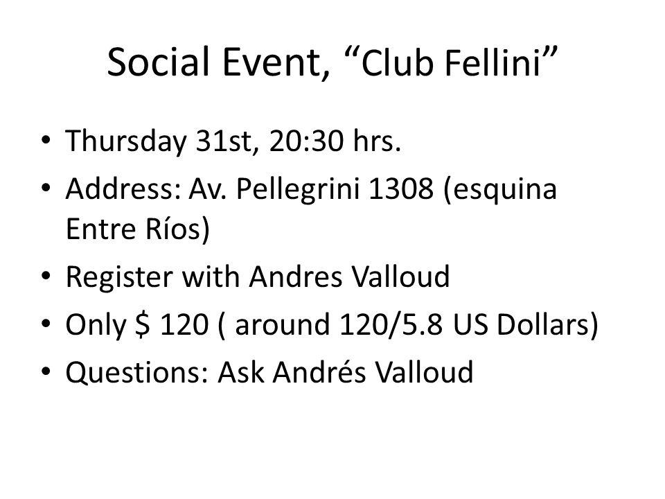 Social Event, Club Fellini Thursday 31st, 20:30 hrs. Address: Av. Pellegrini 1308 (esquina Entre Ríos) Register with Andres Valloud Only $ 120 ( aroun