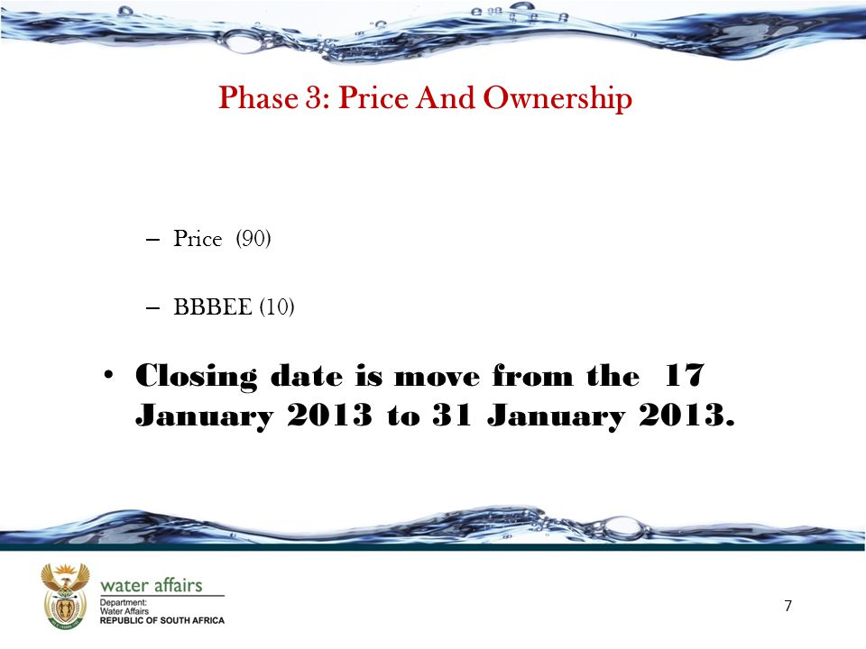 Phase 3: Price And Ownership – Price (90) – BBBEE (10) Closing date is move from the 17 January 2013 to 31 January 2013. 7