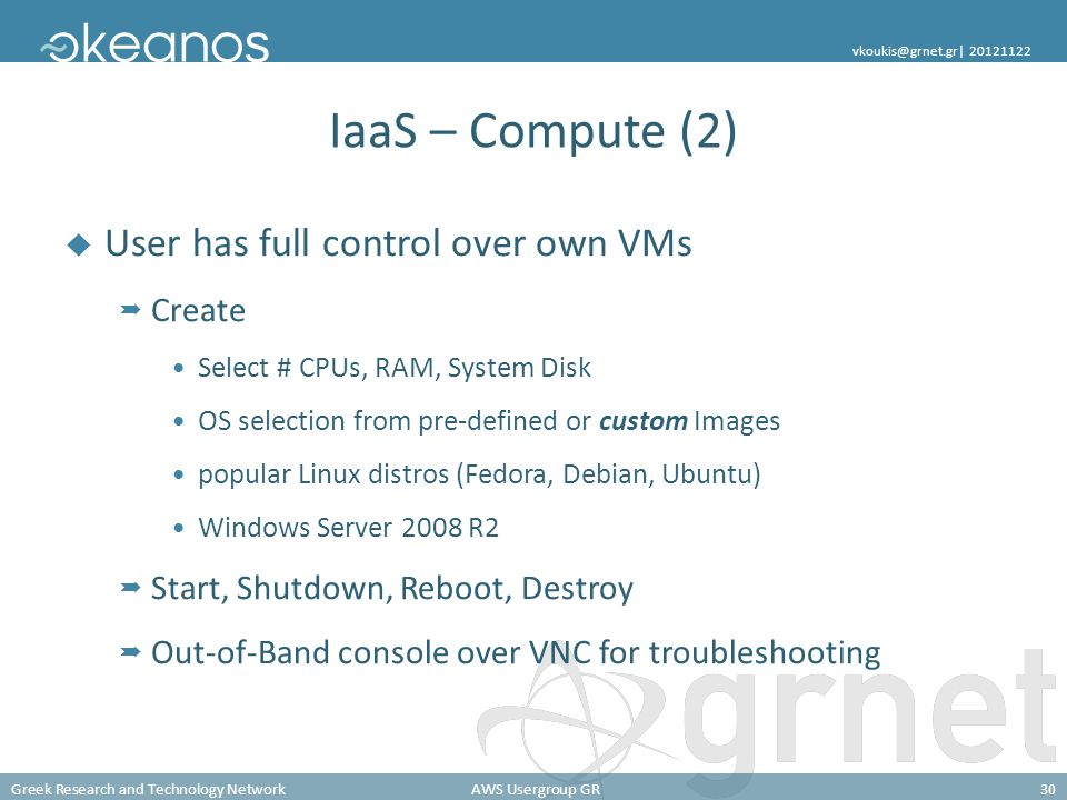 Greek Research and Technology NetworkAWS Usergroup GR30 vkoukis@grnet.gr| 20121122 IaaS – Compute (2) User has full control over own VMs Create Select