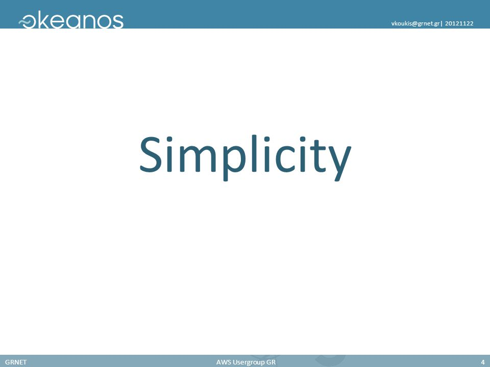 GRNETAWS Usergroup GR4 vkoukis@grnet.gr| 20121122 Simplicity