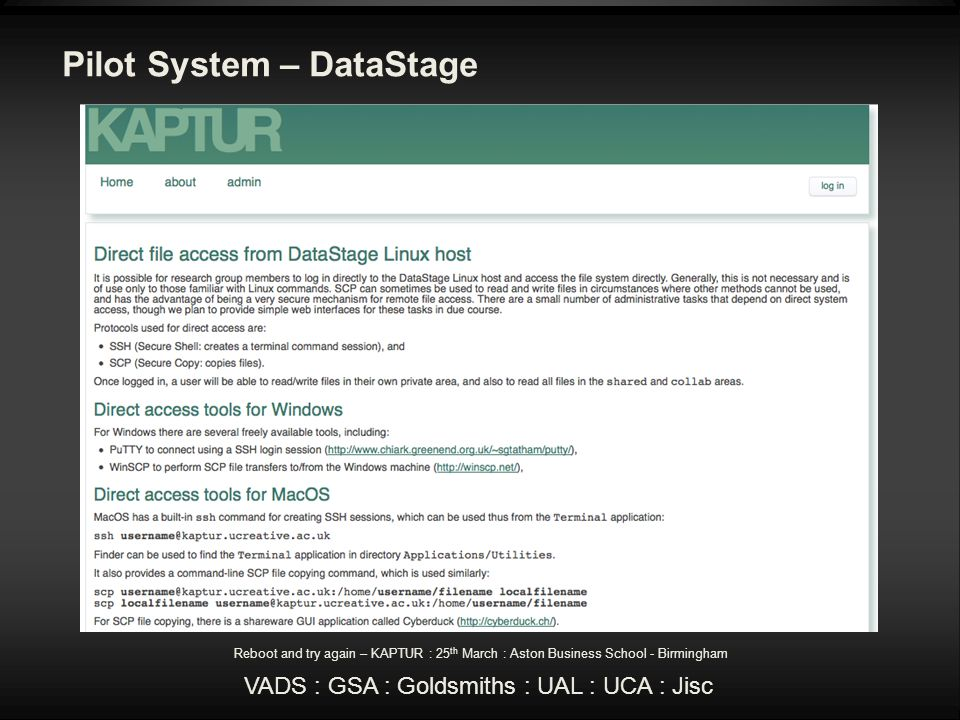 Pilot System – DataStage Reboot and try again – KAPTUR : 25 th March : Aston Business School - Birmingham VADS : GSA : Goldsmiths : UAL : UCA : Jisc